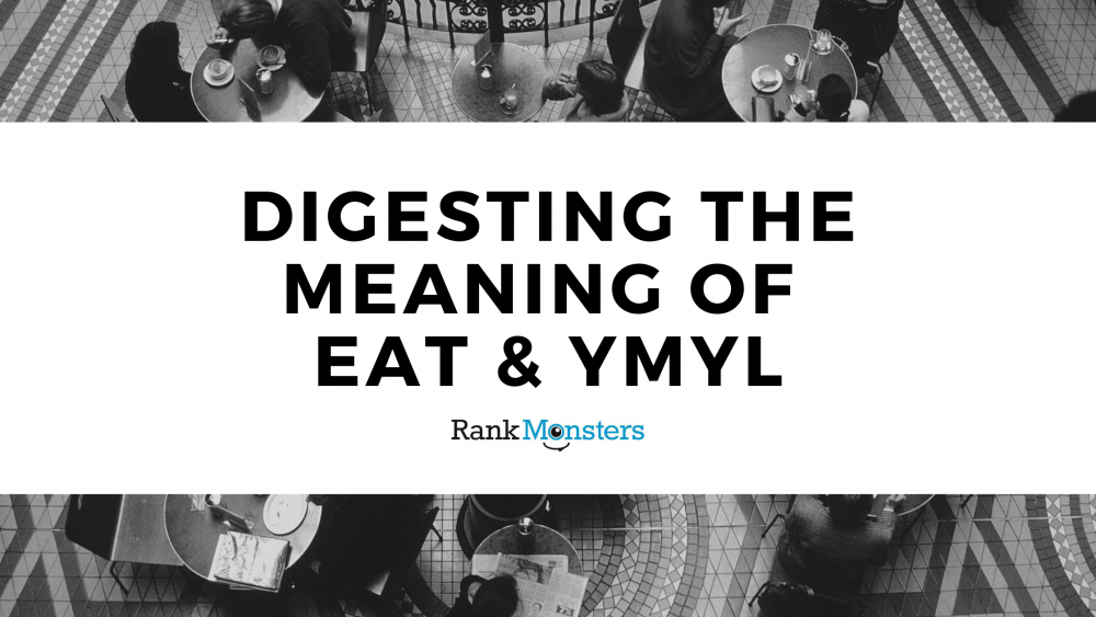 Digesting The Meaning of EAT & YMYL