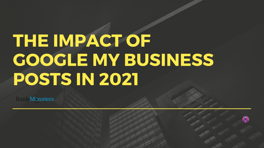 The Impact Of Google My Business Posts In 2021